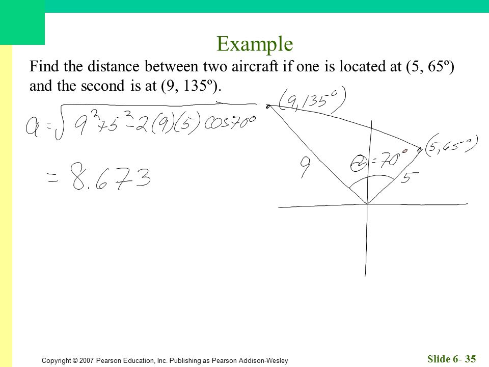 Example Find the distance between two aircraft if one is located at (5, 65º) and the second is at (9, 135º).