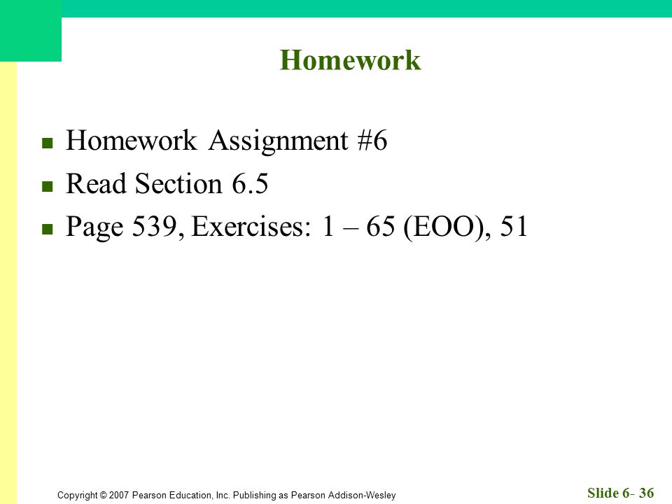 Homework Homework Assignment #6 Read Section 6.5 Page 539, Exercises: 1 – 65 (EOO), 51