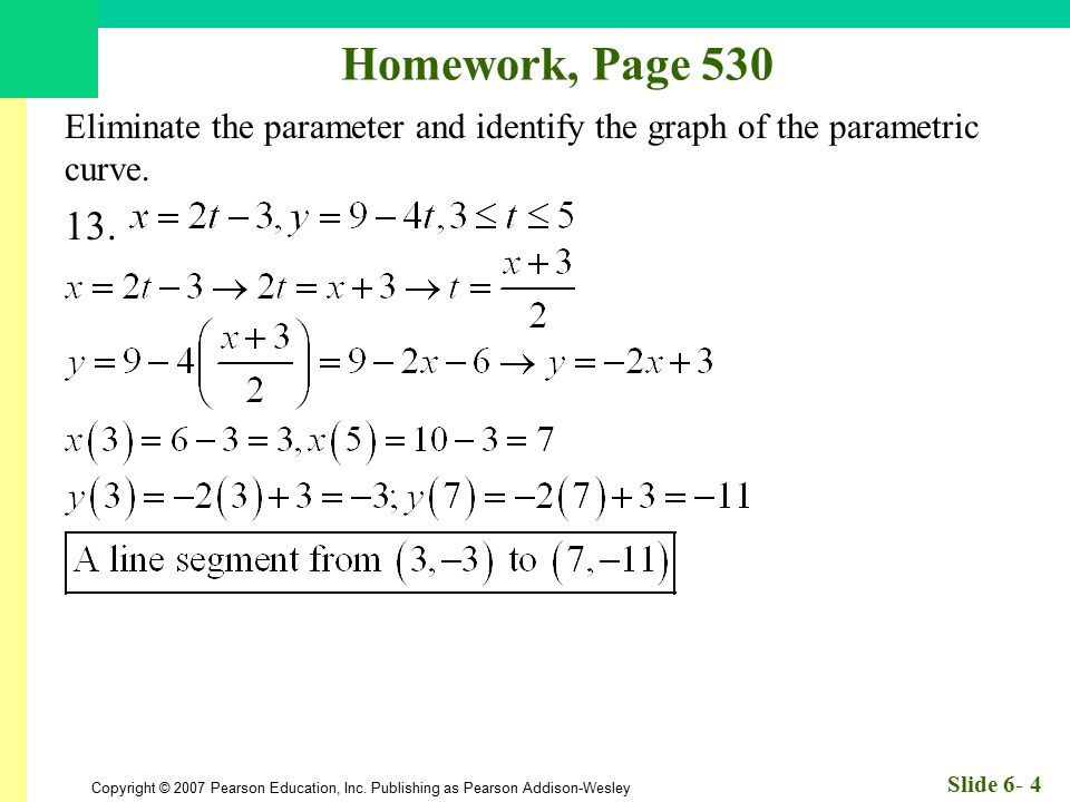 Homework, Page 530 Eliminate the parameter and identify the graph of the parametric curve. 13.