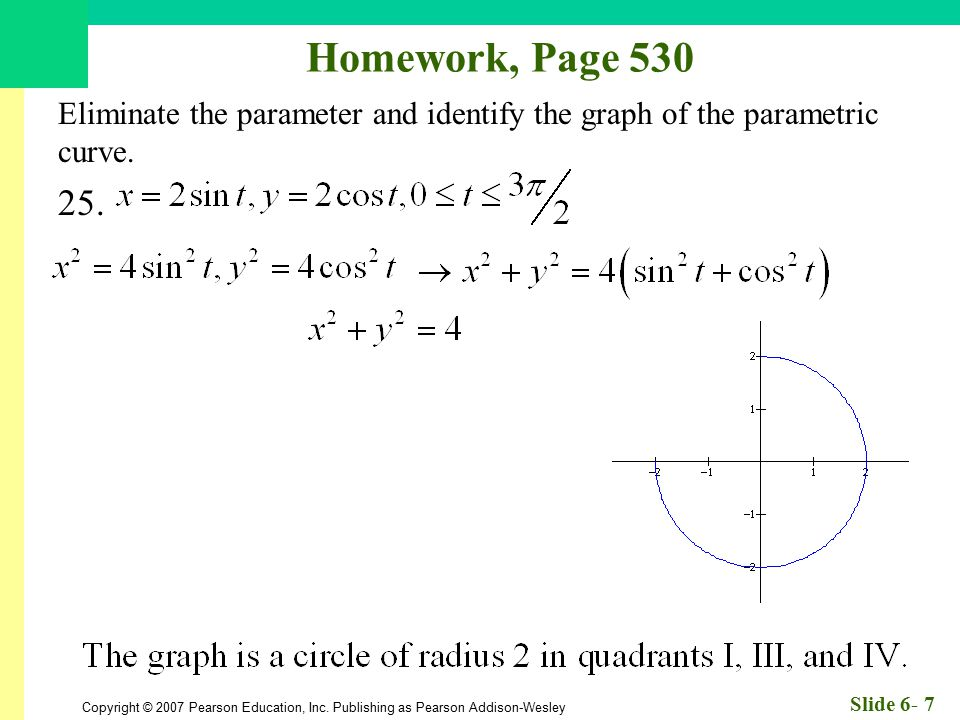 Homework, Page 530 Eliminate the parameter and identify the graph of the parametric curve. 25.