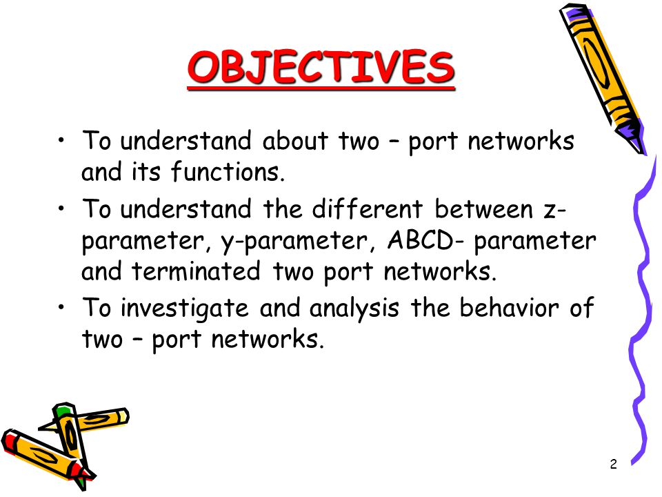OBJECTIVES To understand about two – port networks and its functions.