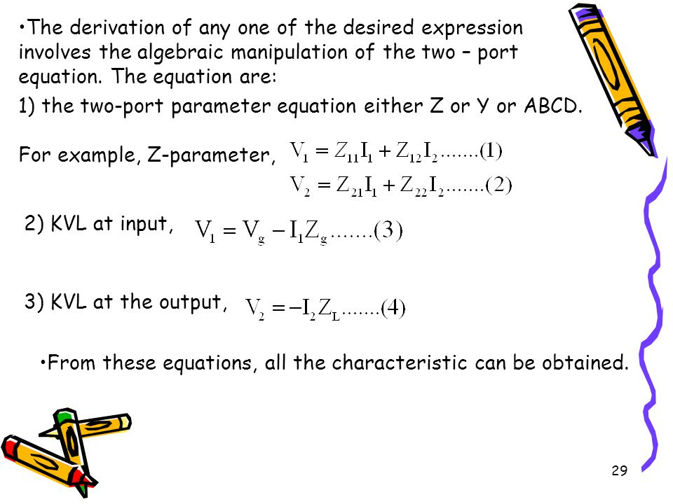 The derivation of any one of the desired expression involves the algebraic manipulation of the two – port equation. The equation are: