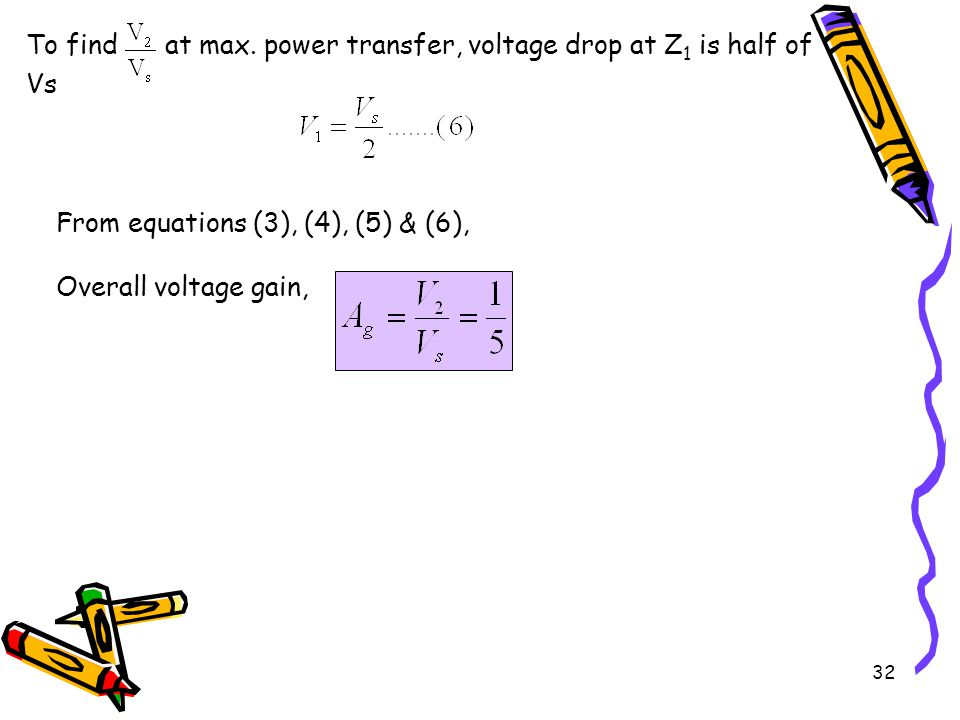 To find at max. power transfer, voltage drop at Z1 is half of