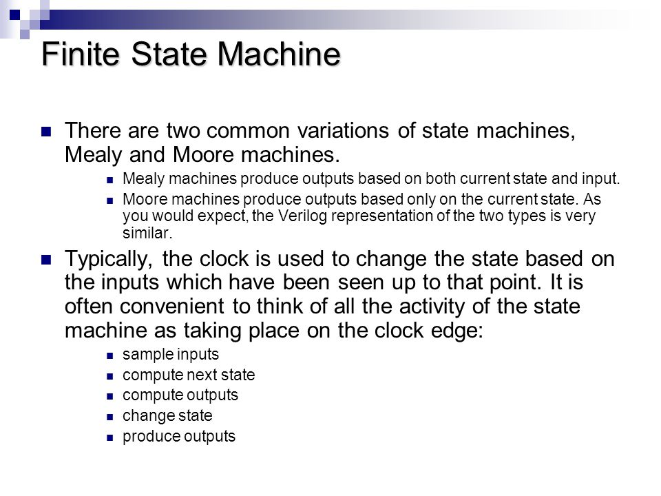 Finite State Machine There are two common variations of state machines, Mealy and Moore machines.