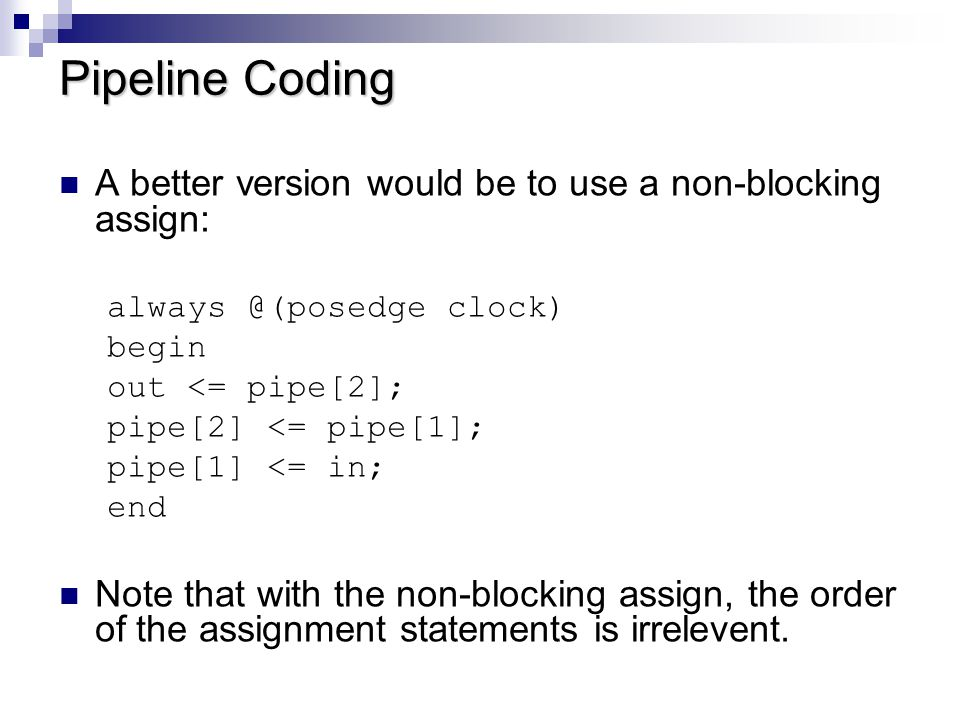 Pipeline Coding A better version would be to use a non-blocking assign: always @(posedge clock) begin.