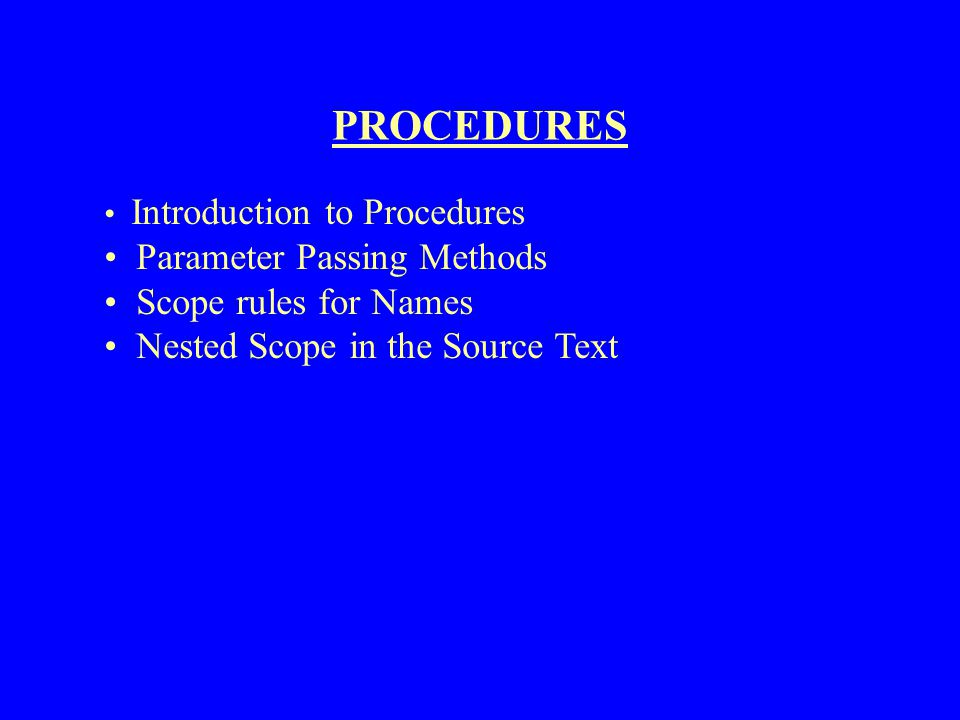 PROCEDURES Parameter Passing Methods Scope rules for Names