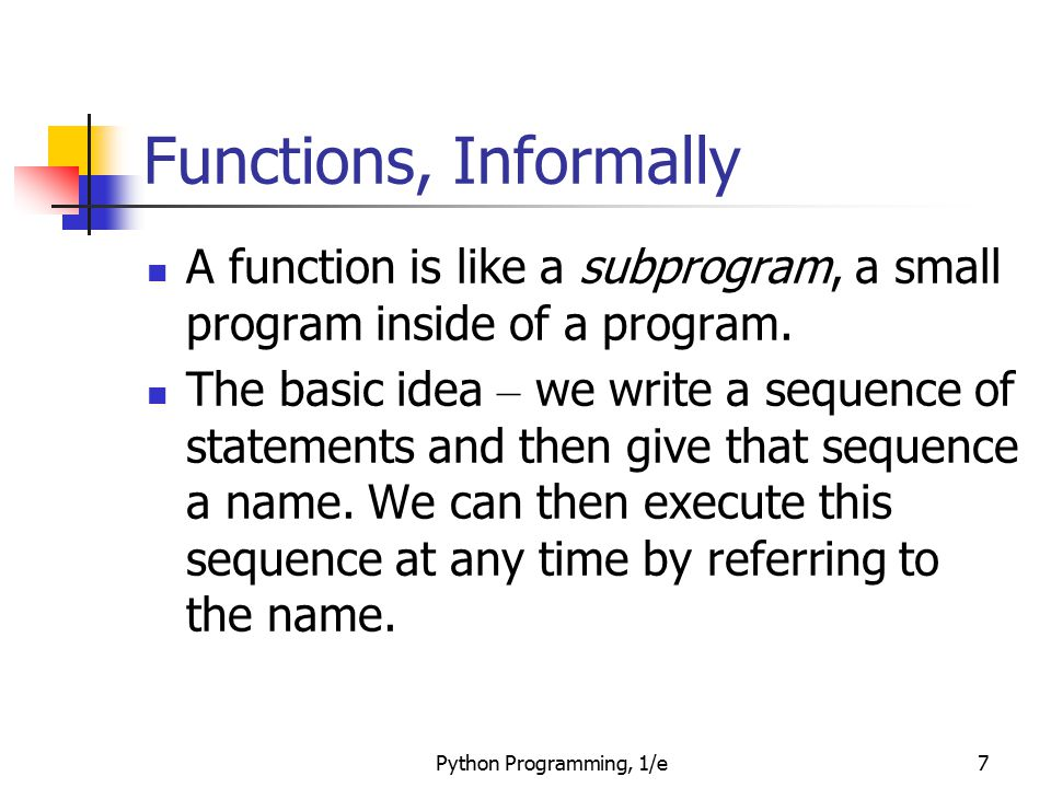 Functions, Informally A function is like a subprogram, a small program inside of a program.