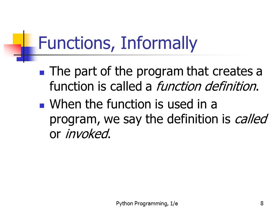 Functions, Informally The part of the program that creates a function is called a function definition.