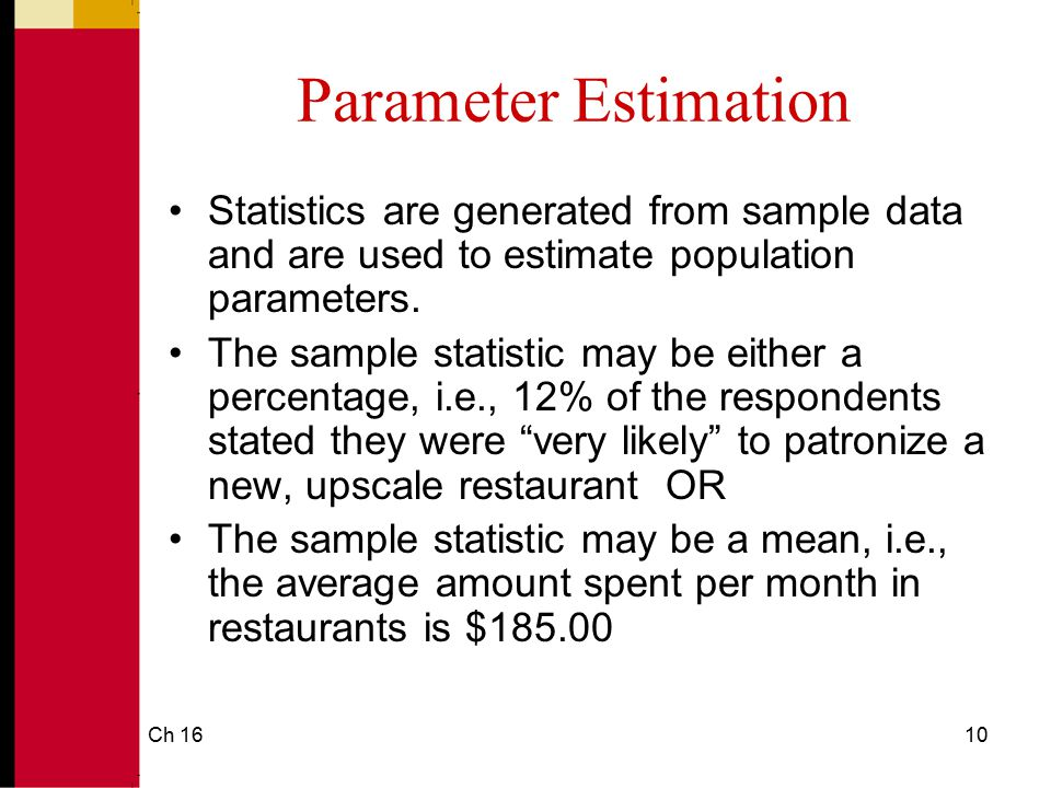 Parameter Estimation Statistics are generated from sample data and are used to estimate population parameters.