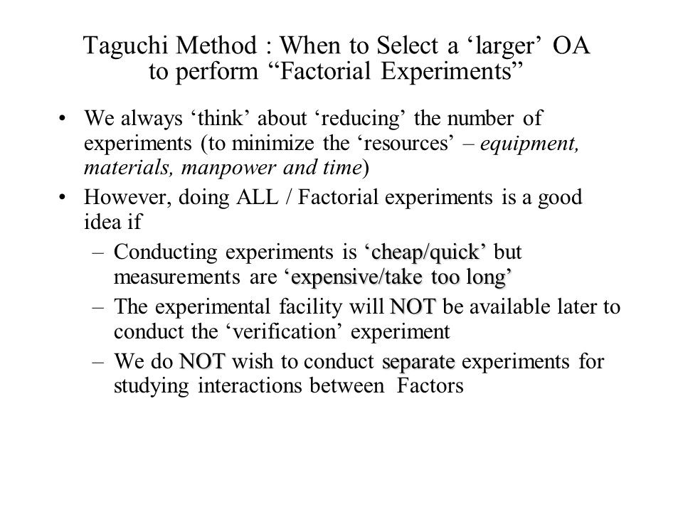 Taguchi Method : When to Select a 'larger' OA to perform Factorial Experiments
