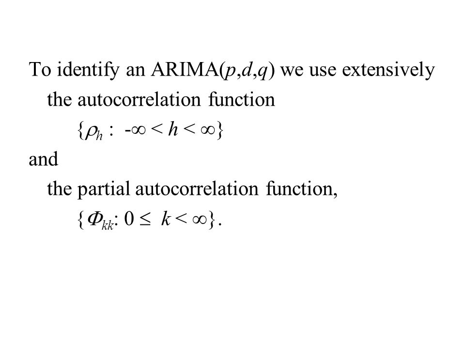 To identify an ARIMA(p,d,q) we use extensively