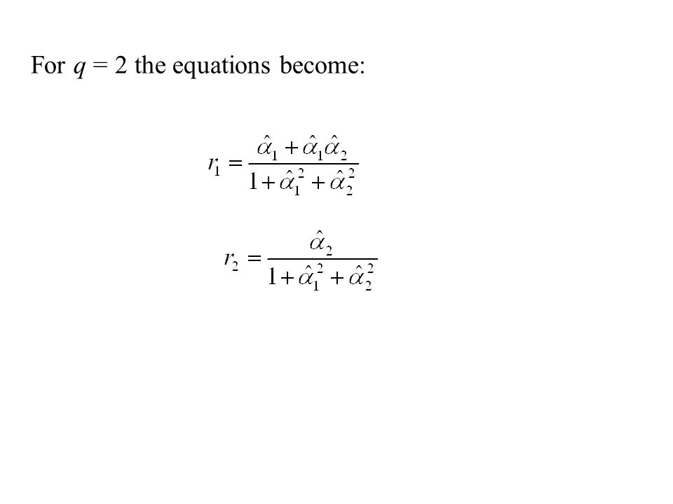For q = 2 the equations become: