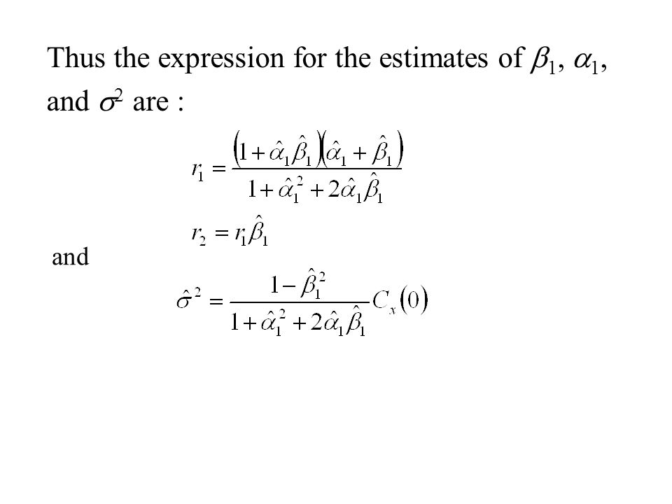 Thus the expression for the estimates of b1, a1, and s2 are :