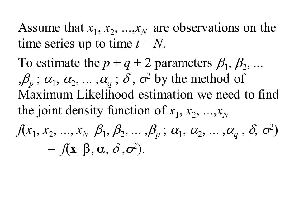 Assume that x1, x2, ...,xN are observations on the time series up to time t = N.