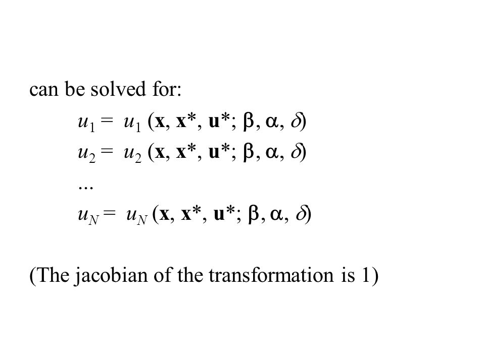can be solved for: u1 = u1 (x, x*, u*; b, a, d) u2 = u2 (x, x*, u*; b, a, d) ... uN = uN (x, x*, u*; b, a, d)