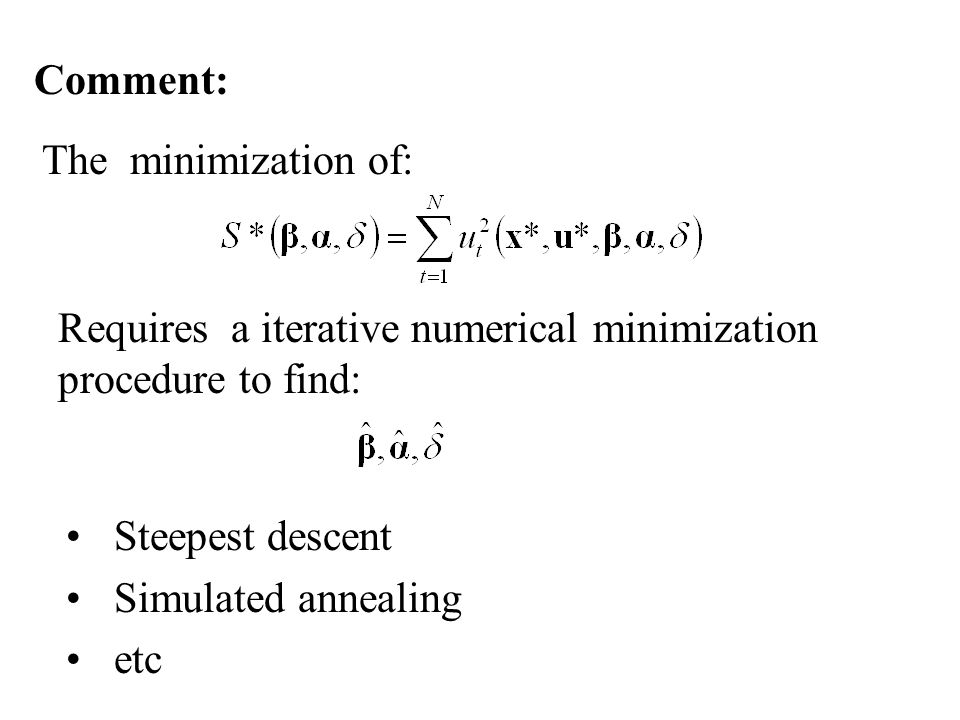 Comment: The minimization of: Requires a iterative numerical minimization procedure to find: Steepest descent.