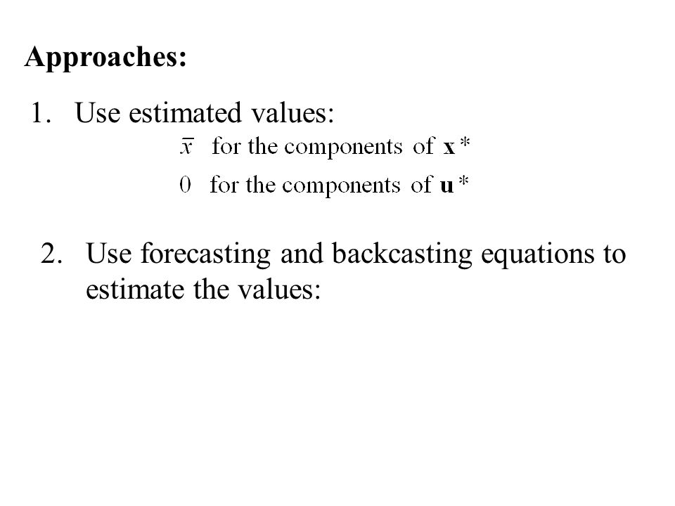 Approaches: Use estimated values: Use forecasting and backcasting equations to estimate the values: