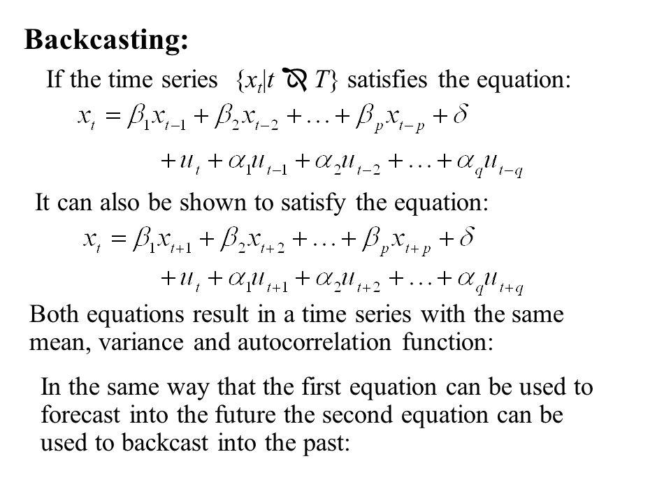Backcasting: If the time series {xt|t  T} satisfies the equation:
