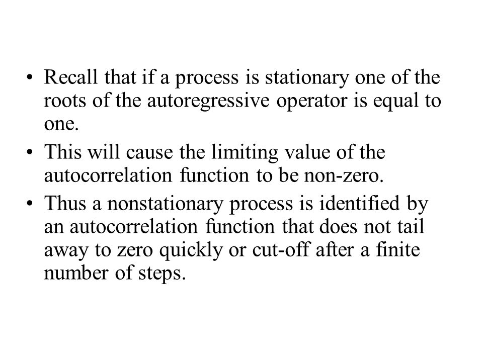 Recall that if a process is stationary one of the roots of the autoregressive operator is equal to one.