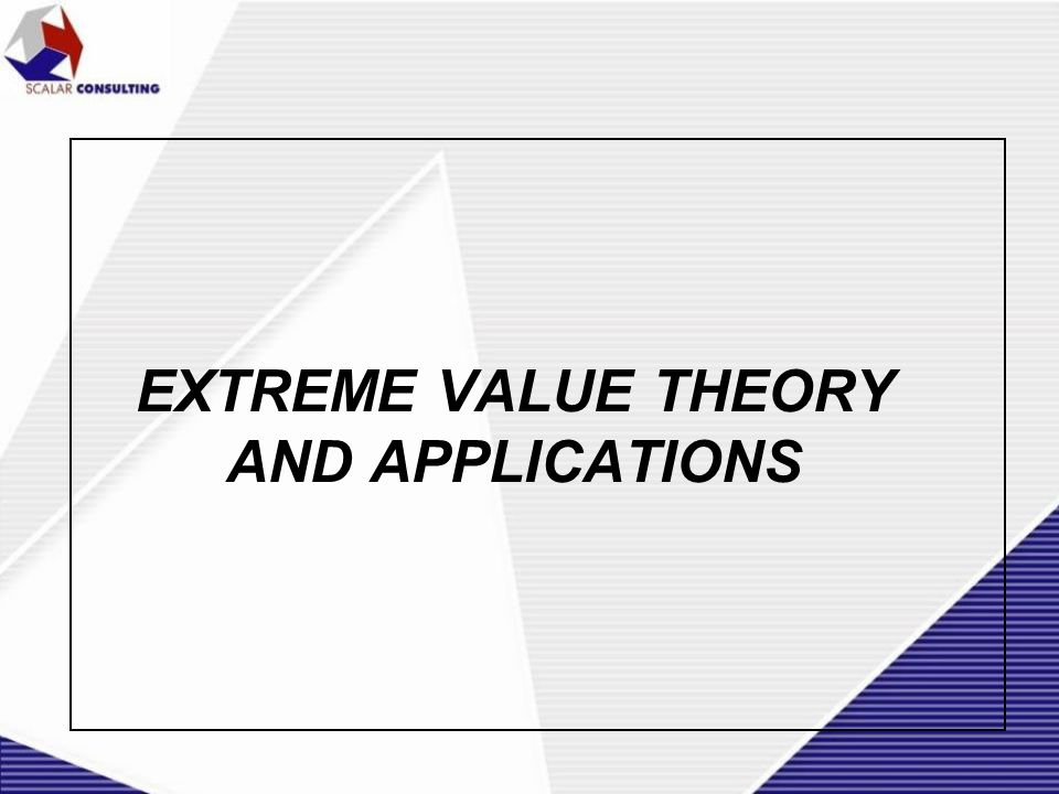 EXTREME VALUE THEORY AND APPLICATIONS