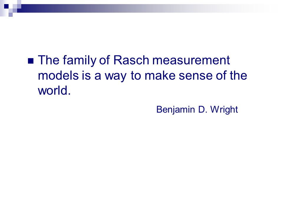 The family of Rasch measurement models is a way to make sense of the world.