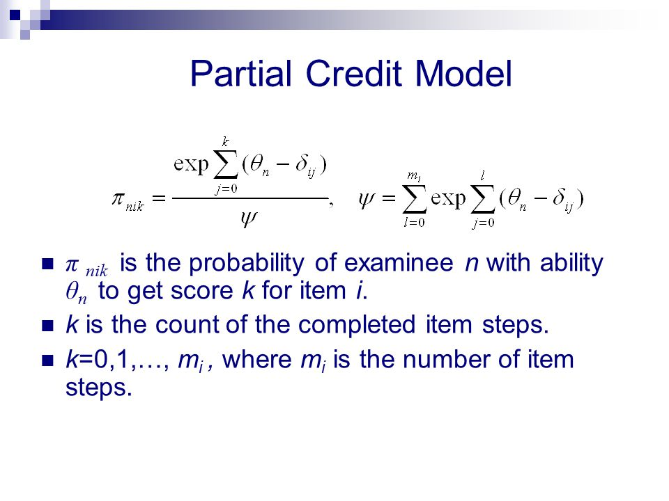 Partial Credit Model π nik is the probability of examinee n with ability θn to get score k for item i.