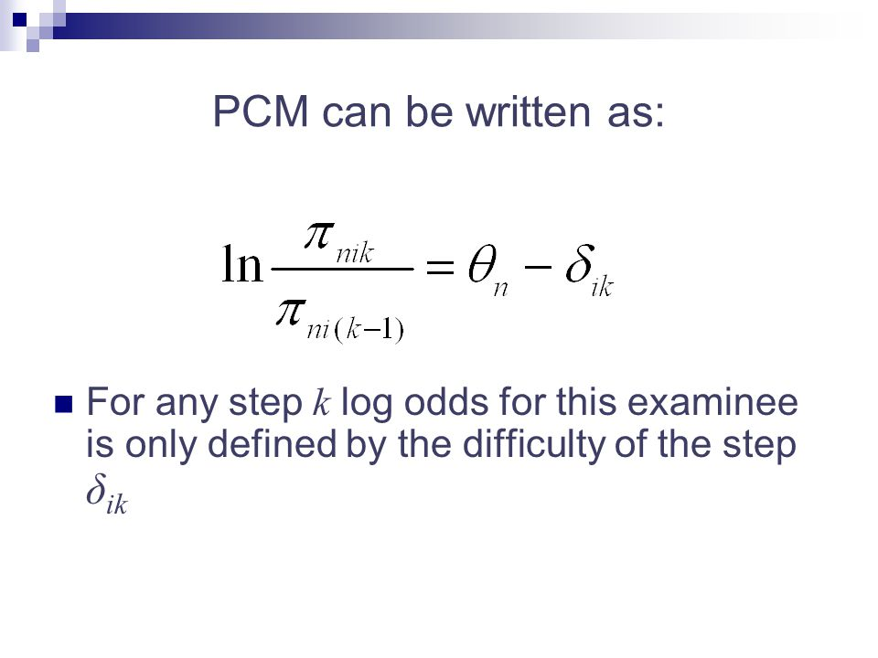 PCM can be written as: For any step k log odds for this examinee is only defined by the difficulty of the step δik.