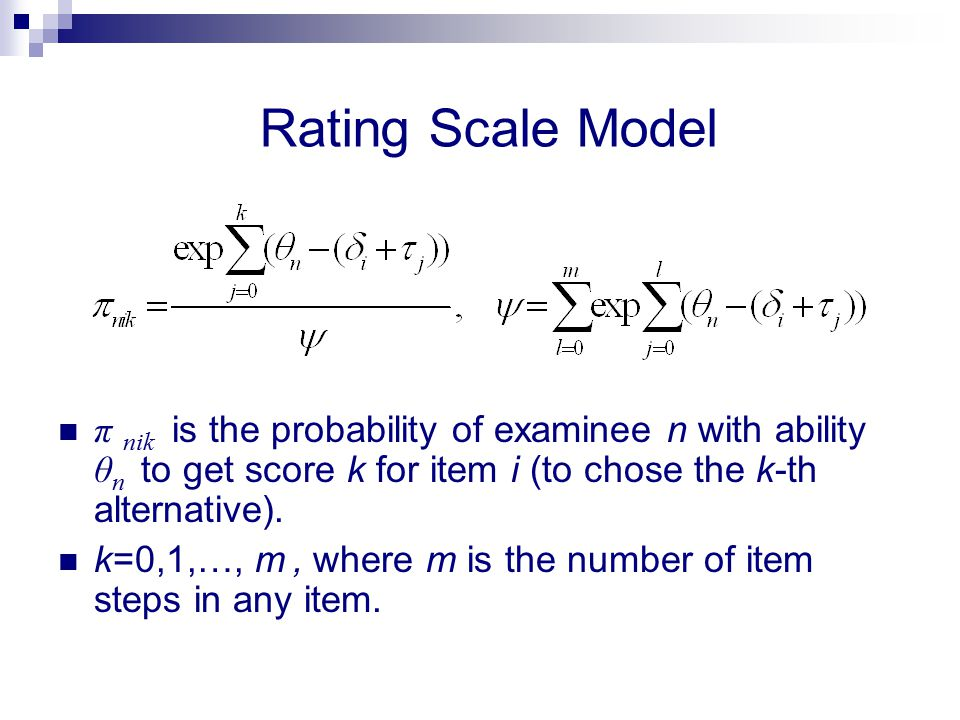 Rating Scale Model π nik is the probability of examinee n with ability θn to get score k for item i (to chose the k-th alternative).