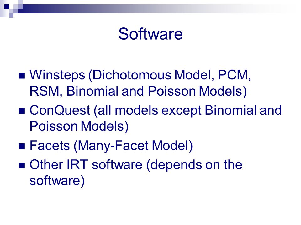 Software Winsteps (Dichotomous Model, PCM, RSM, Binomial and Poisson Models) ConQuest (all models except Binomial and Poisson Models)