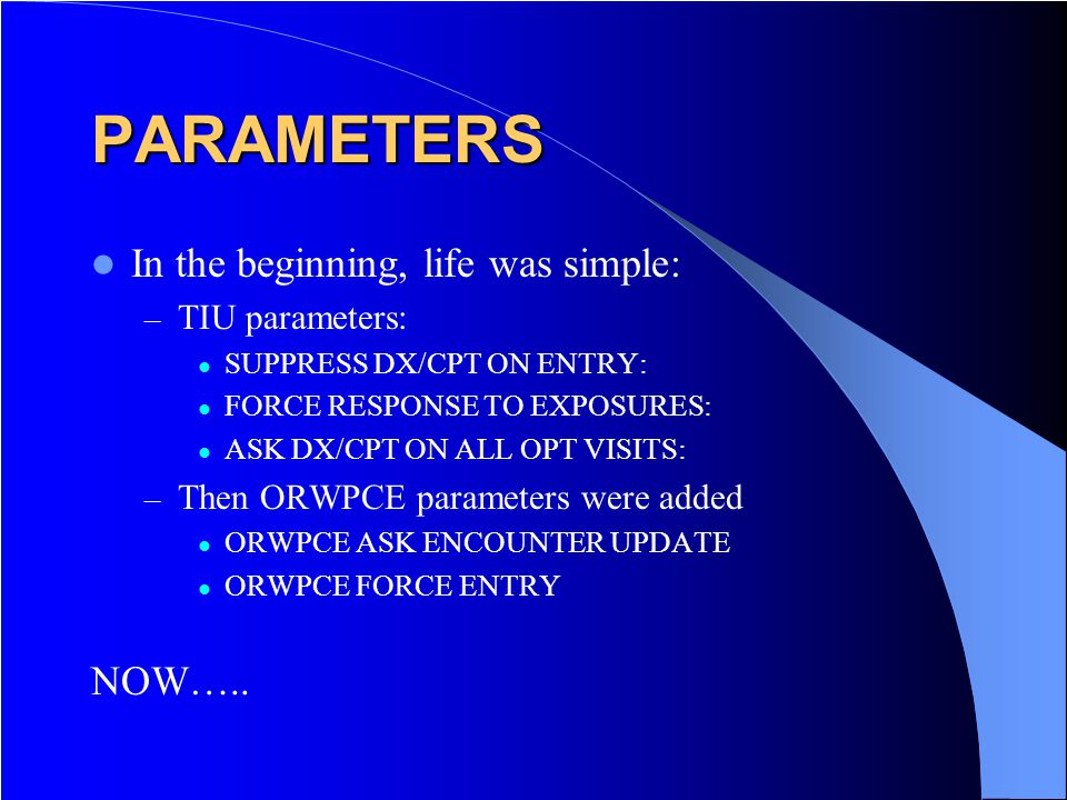 PARAMETERS In the beginning, life was simple: NOW….. TIU parameters:
