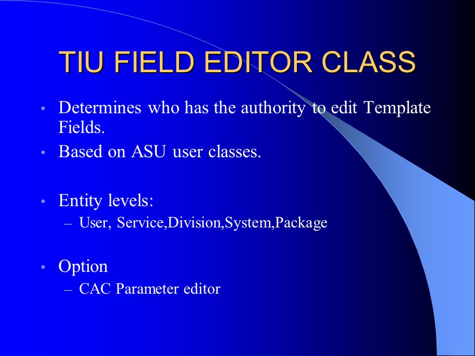TIU FIELD EDITOR CLASS Determines who has the authority to edit Template Fields. Based on ASU user classes.