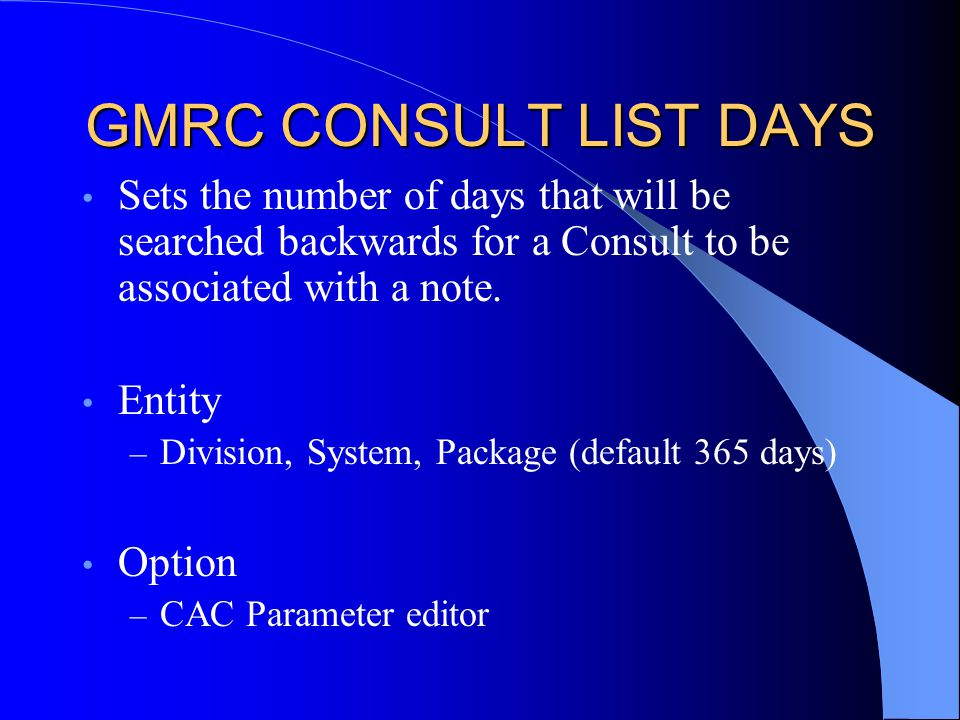 GMRC CONSULT LIST DAYS Sets the number of days that will be searched backwards for a Consult to be associated with a note.