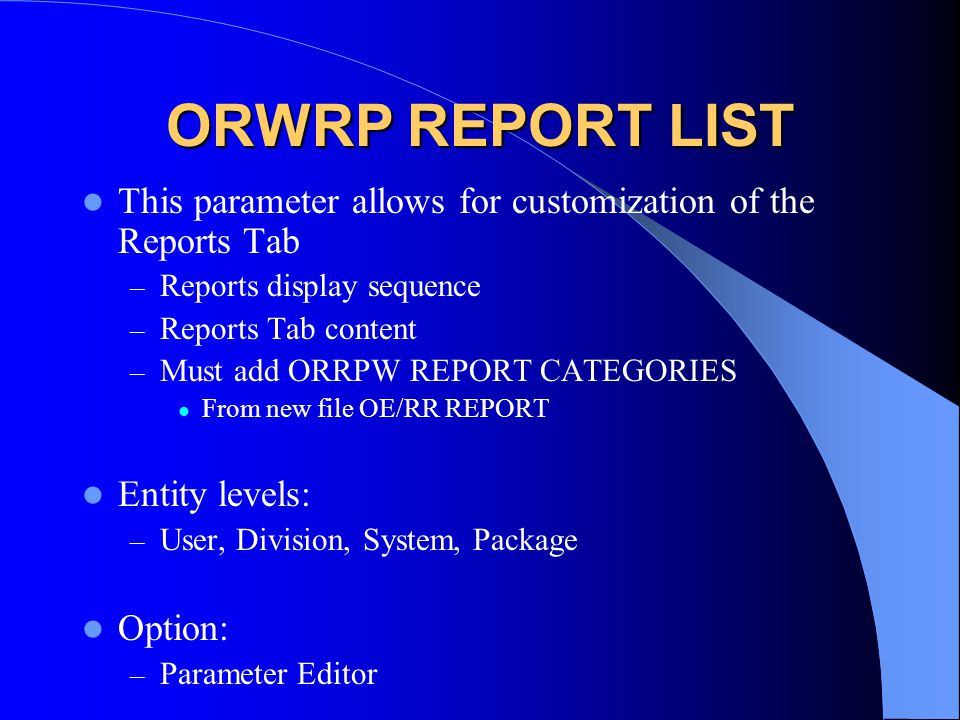 ORWRP REPORT LIST This parameter allows for customization of the Reports Tab. Reports display sequence.