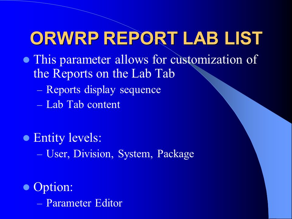 ORWRP REPORT LAB LIST This parameter allows for customization of the Reports on the Lab Tab. Reports display sequence.