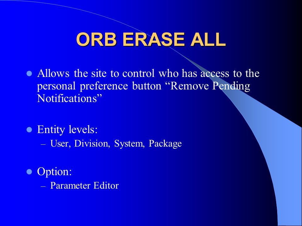 ORB ERASE ALL Allows the site to control who has access to the personal preference button Remove Pending Notifications
