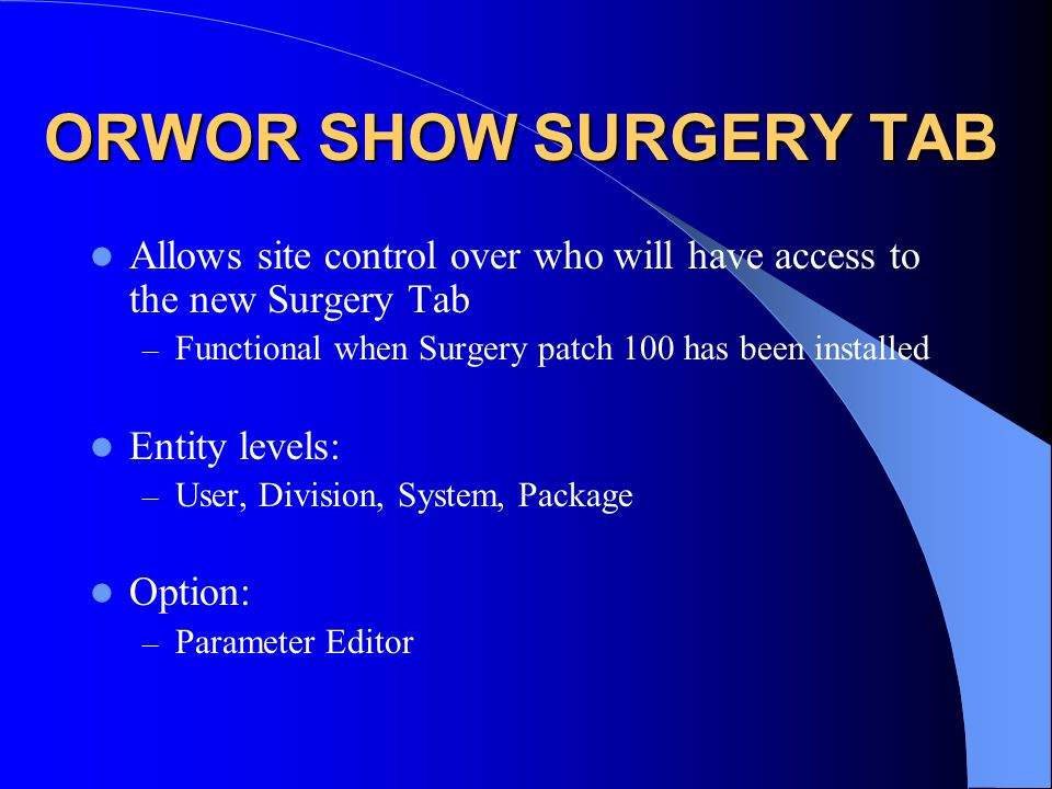 ORWOR SHOW SURGERY TAB Allows site control over who will have access to the new Surgery Tab. Functional when Surgery patch 100 has been installed.