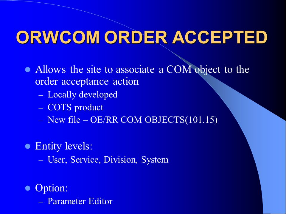 ORWCOM ORDER ACCEPTED Allows the site to associate a COM object to the order acceptance action. Locally developed.