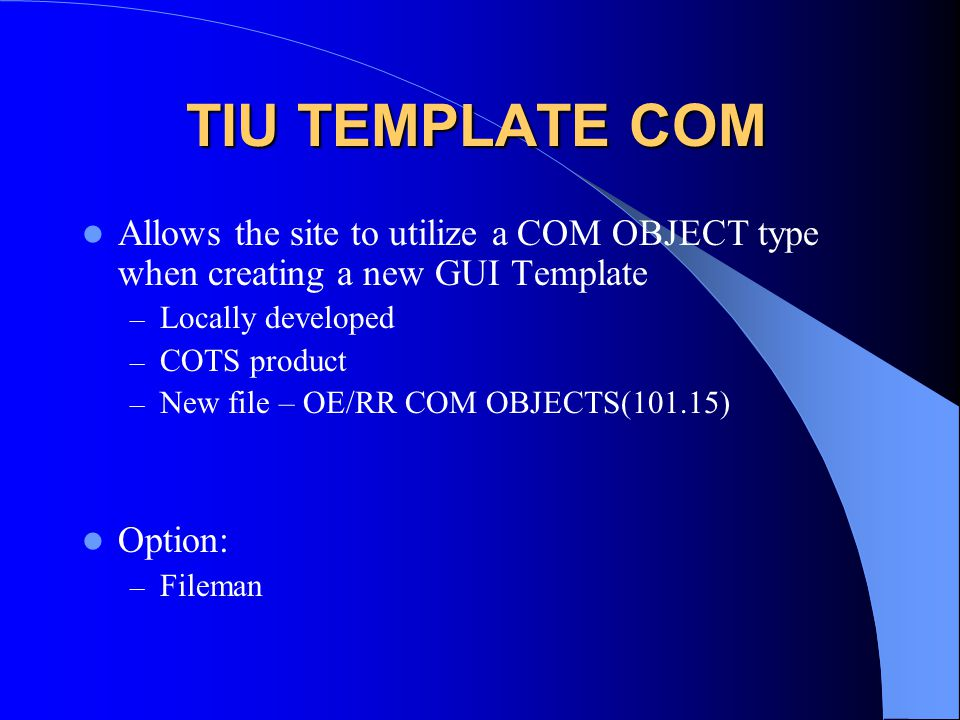 TIU TEMPLATE COM Allows the site to utilize a COM OBJECT type when creating a new GUI Template. Locally developed.