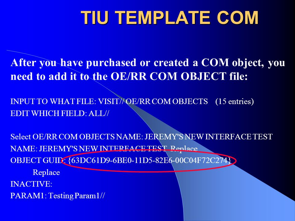 TIU TEMPLATE COM After you have purchased or created a COM object, you need to add it to the OE/RR COM OBJECT file: