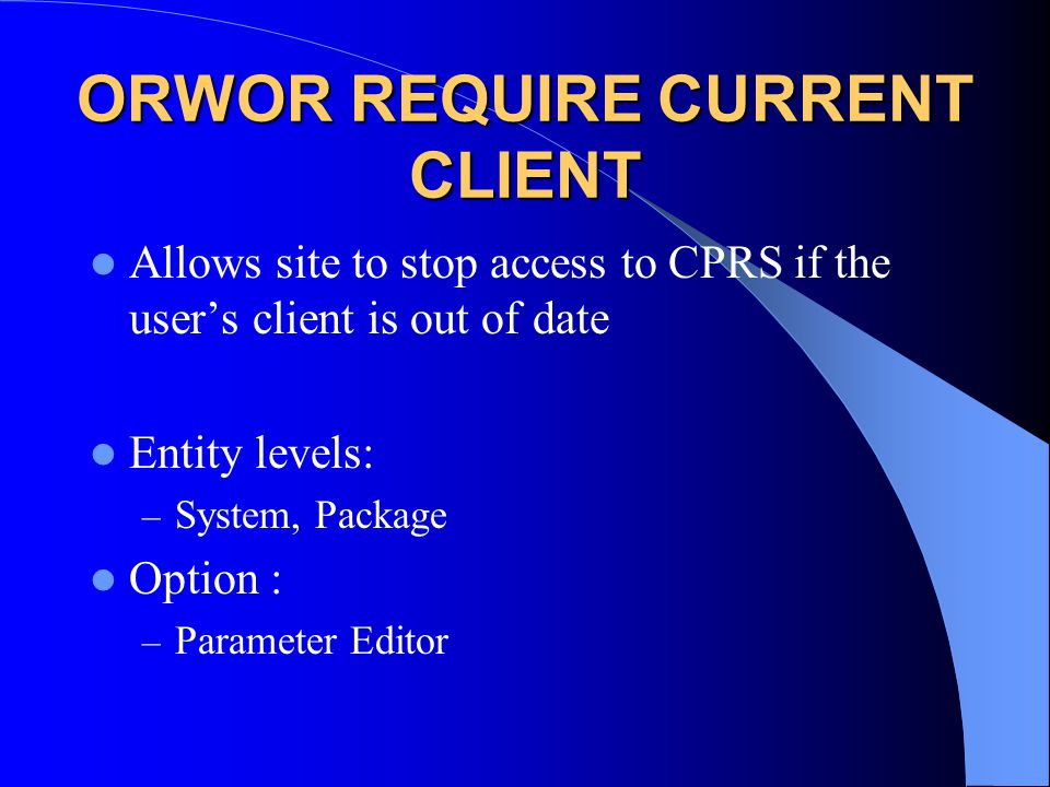 ORWOR REQUIRE CURRENT CLIENT