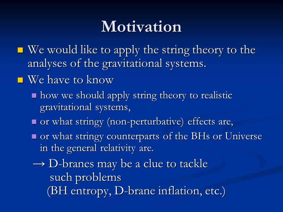 Motivation We would like to apply the string theory to the analyses of the gravitational systems. We have to know.