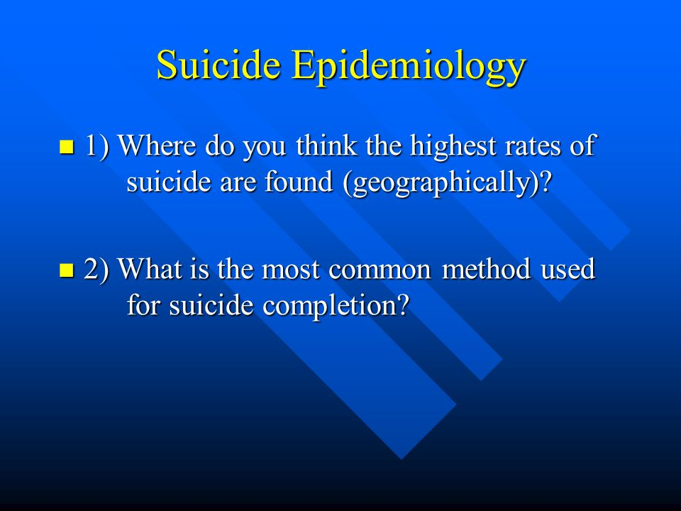 Suicide Epidemiology 1) Where do you think the highest rates of suicide are found (geographically)