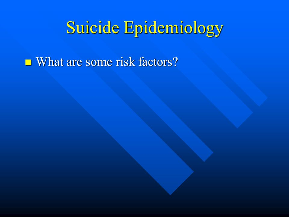 Suicide Epidemiology What are some risk factors