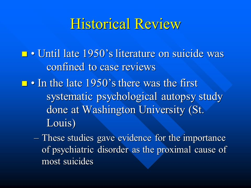 Historical Review • Until late 1950's literature on suicide was confined to case reviews.