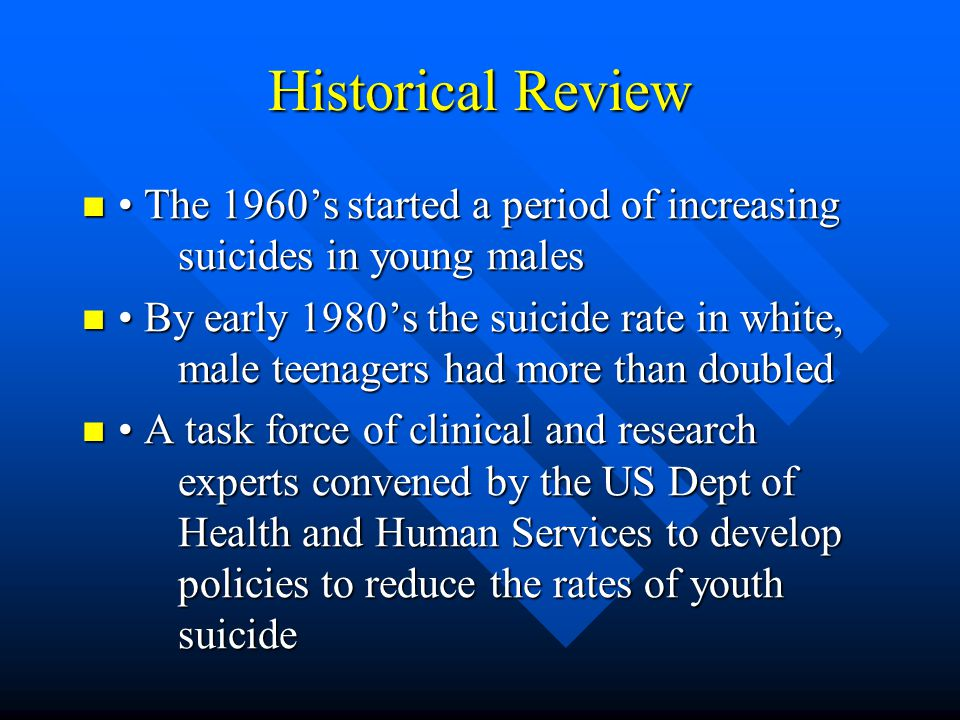 Historical Review • The 1960's started a period of increasing suicides in young males.