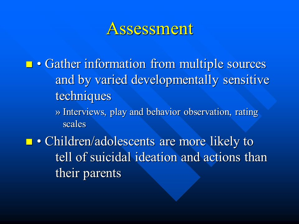 Assessment • Gather information from multiple sources and by varied developmentally sensitive techniques.