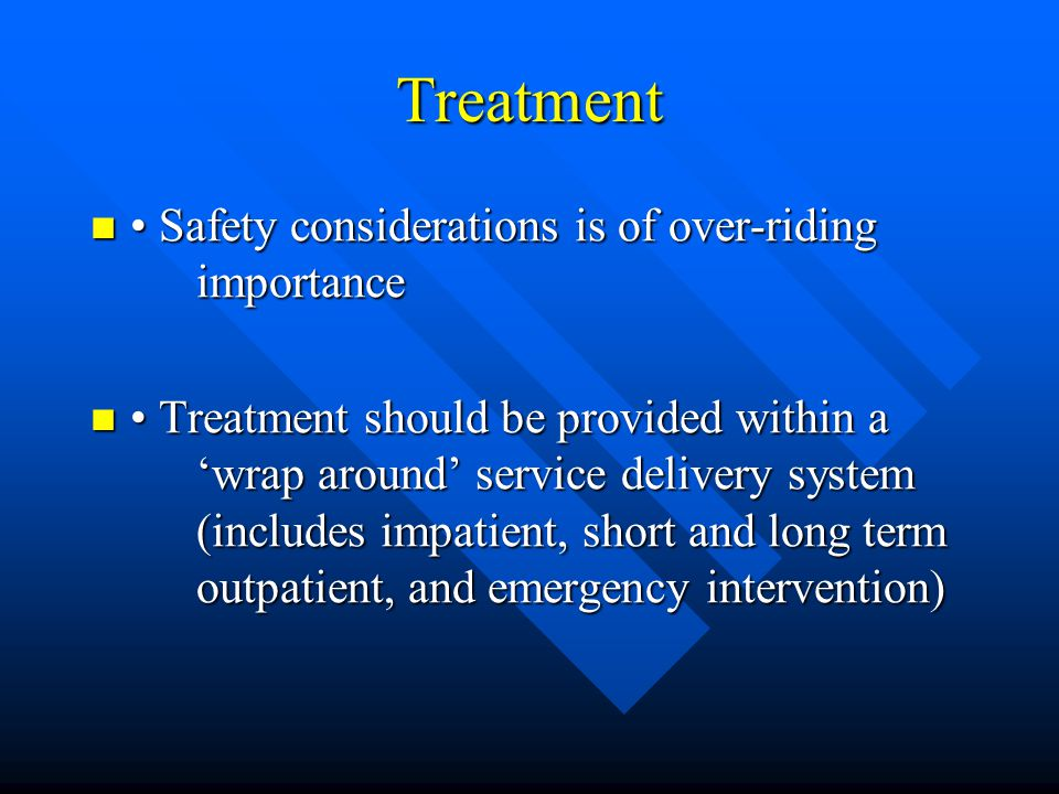 Treatment • Safety considerations is of over-riding importance