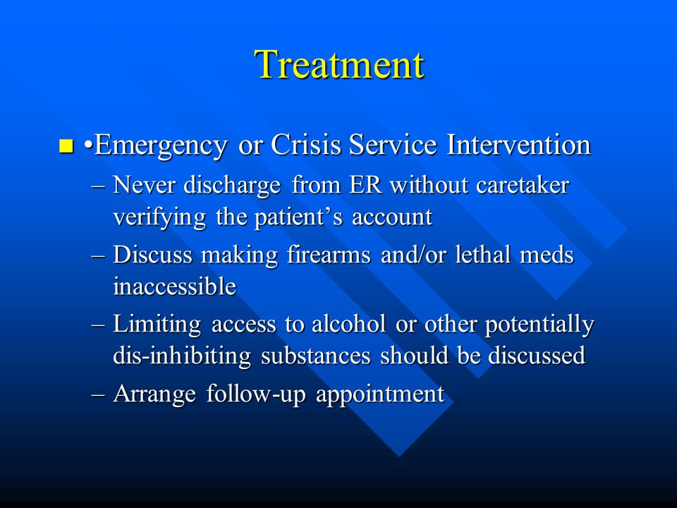 Treatment •Emergency or Crisis Service Intervention
