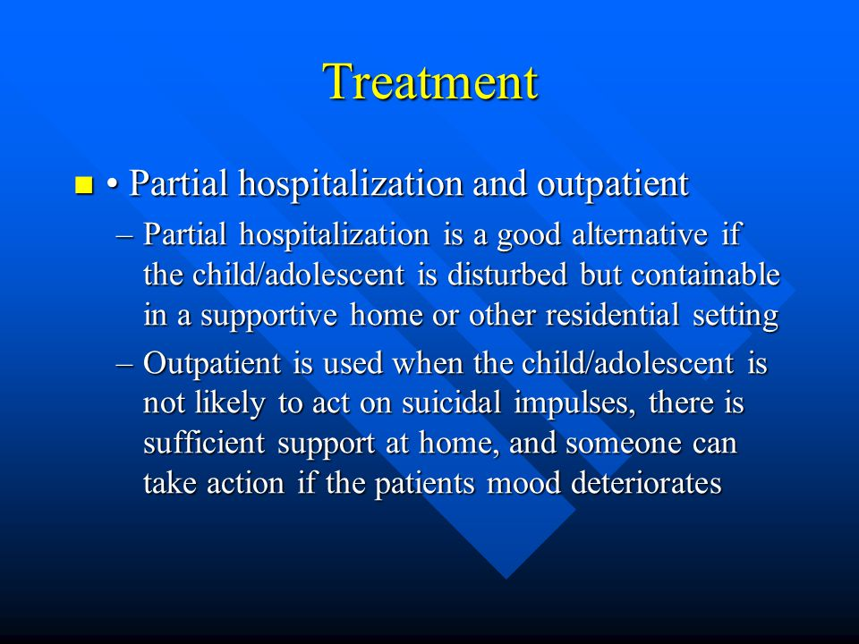 Treatment • Partial hospitalization and outpatient