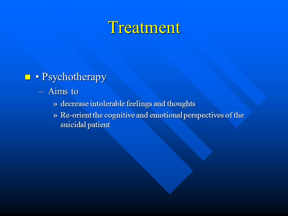 Treatment • Psychotherapy Aims to